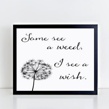 Some see a weed, I see a wish, printable, quote, inspirational, motivational, wall art, wall decor, home decor, black and white, gift idea