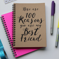 Here are 100 reasons you are my best friend - 5 x 7 journal