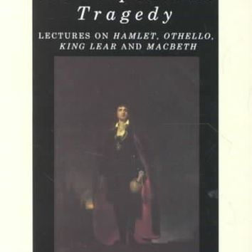 Shakespearean Tragedy: Lectures on Hamlet, Othello, King Lear & Macbeth (New Shakespeare Library)