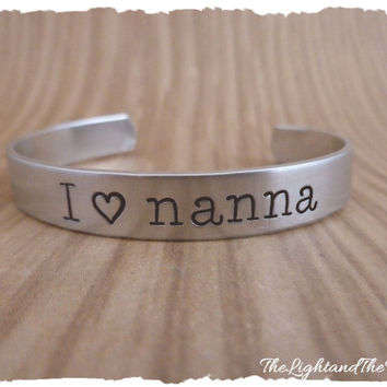 Hand Stamped Cuff - I love Nanna - can be made to say something different - custom stamped metal jewelry - gift for grandma, mom, nanna