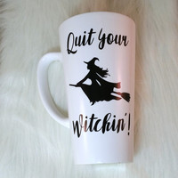 Quit Your Witchin'! // Coffee Cup // Gift For Halloween Lovers // Coffee Mug // Halloween // Gift For Her // Gift For Him // Witch // Funny