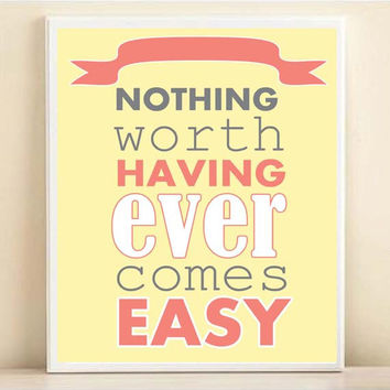 Nothing Worth Having Typography Art Print: 8x10 Inspirational Quote Poster in Yellow & Coral