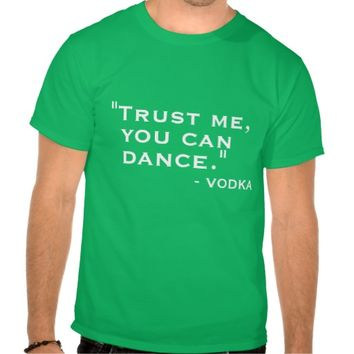 Funny Trust me you can dance vodka hipster humor Shirts