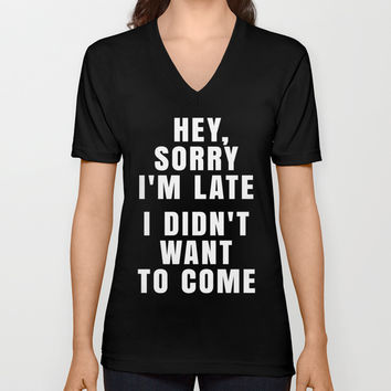 HEY, SORRY I'M LATE - I DIDN'T WANT TO COME (Black & White) Unisex V-Neck by CreativeAngel