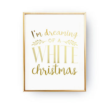 I'm Dreaming Of A White Christmas, Xmas Art, Christmas Print, Winter Decor, Real Gold Foil, Winter Quote, Christmas Gift, Holiday Print