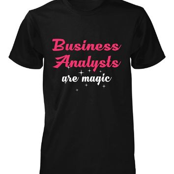 Business Analysts Are Magic. Awesome Gift - Unisex Tshirt
