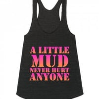 A Little Mud Never Hurt Anyone Racerback Tank Top