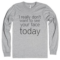 I really dont want to see your face today.-Heather Grey T-Shirt