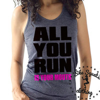 All You Run Racerback Tank Top. Workout Tank. Womens Workout Tank. Gym Tank Top. Exercise Tank Top. Gym Tank. Running Tank. Gym Shirt.