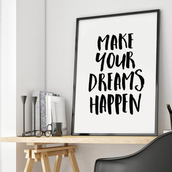 Dream print,Printable motivation,work print Make your dreams happen,Motivational quote,Instant download,Motivational print,digital print