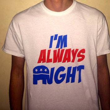I'm Always Right Republican T-Shirt