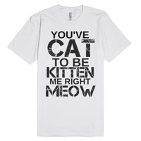 Cat To Be Kitten Me Right Meow Wht-Unisex White T-Shirt