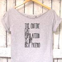 FREE SHIPPING - Cat Shirt, The Entire Cat Population is my Best Friend, Hipster Cat shirt, Hipster Shirt (woman, teen girls)