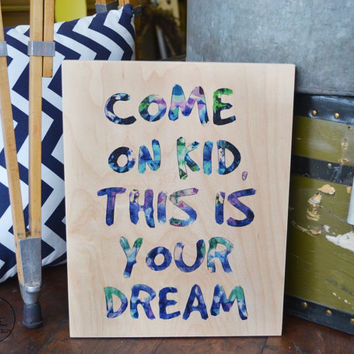 """Watercolor print """"come on kid, this is your dream"""" quote on maple wood block, christmas, birthday, anniversary, graduation gift"""