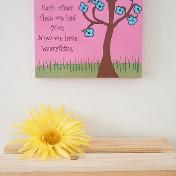 """Hand Painted """"First We Had Each Other"""" Wooden Wall Sign Baby Nursery Baby Shower Newborn Pink White Green Brown Tree"""