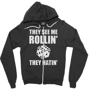 they see me rollin they hatin Zipper Hoodie