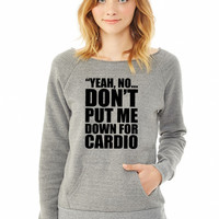 Don't Put Me Down For Cardio ladies sweatshirt