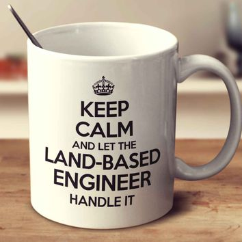 Keep Calm And Let The Land Based Engineer Handle It