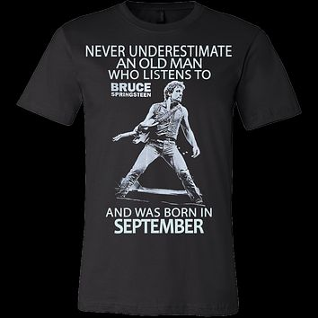 Never Underestimate an Old Man who listens to Bruce Springsteen and was born in September T-shirt