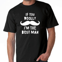 If you Really Mustache I'm The BEST MAN Great Wedding T Shirt Best Man T Shirt Wedding Tee