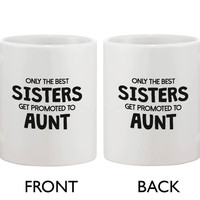 Funny Ceramic Coffee Mug – Only The Best Sisters Get Promoted to Aunt