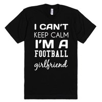 I can't keep Calm I'm a Football girlfriend-Unisex Black T-Shirt