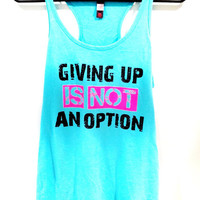 Workout Tank Top - Giving Up Is Not An Option Aqua District Threads Racerback Tank Top - Size X-Small