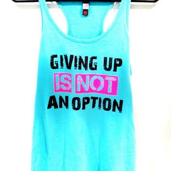 Workout Tank Top - Giving Up Is Not An Option Aqua District Threads Racerback Tank Top - Size Medium