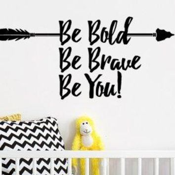 "Be Brave Be Bold Be You Vinyl Wall Decal Sticker with Arrow 26.8"" w x 12"" h for Bedroom or Playroom"