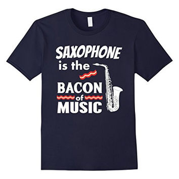 Saxophone is the Bacon of Music T-Shirt Marching Band Shirt