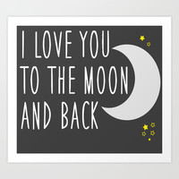 I Love You To The Moon And Back Art Print by vidixoxo