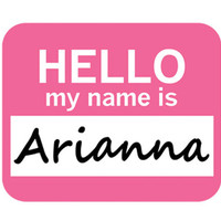 Arianna Hello My Name Is Mouse Pad