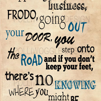 Its a Dangerous Business Frodo... Lord of The Rings Movie Quote Poster, wall decor, typography, A3, A4, Modern Prints,