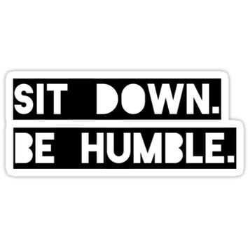 "'""Sit Down. Be Humble."" Kendrick Lamar Lyric' Sticker by Sylviebinder"