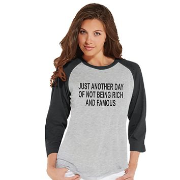Another Day Not Rich and Famous - Womens Grey Raglan Shirt - Humorous Gift for Her - Funny Gift for Friend - Sarcastic Shirt - Sarcasm Shirt