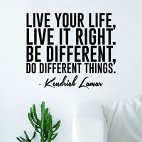 Live Your Life Live it Right Quote Wall Decal Sticker Room Art Vinyl Rap Hip Hop Lyrics Music Kendrick Lamar