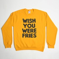 WISH YOU WERE FRIES SWEATSHIRT
