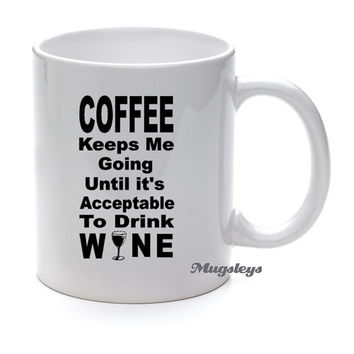 Funny Wine Coffee mug Keeps Me Going until It's Acceptable to Drink Wine Saying word quote, coffee drinker, wine drinker