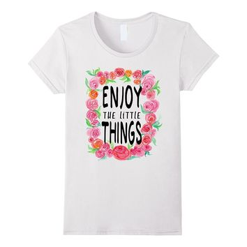 Enjoy the little things shirt- Shirt with pink roses