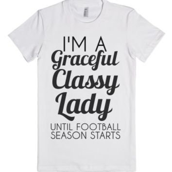 I'm A Graceful Classy Lady Until Football Season Starts-T-Shirt