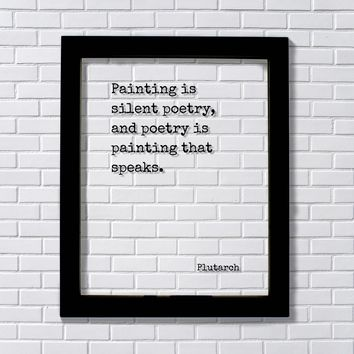 Plutarch - Painting is silent poetry and poetry is painting that speaks Gift for Artist Poet Painter