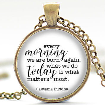 Every Morning We Are Born Again Necklace, Buddha Quote Pendant, Motivational Wisdom Jewelry, Inspirational Yoga Necklace (1921)