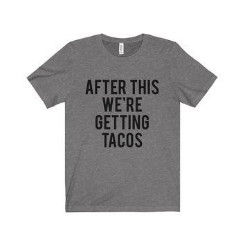 After This We're Getting Tacos Unisex Tee
