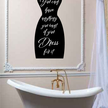 You Can Have Anything You Want if You Dress For It Vinyl Wall Words Decal Sticker Graphic