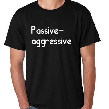 Men's T Shirt Passive Agressive Lazy Tired Funny Tee