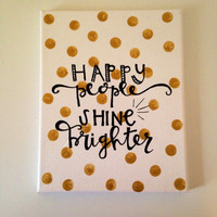 "Canvas quote ""happy people shine brighter"" 8x10 hand painted"