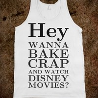 HEY WANNA BAKE CRAP AND WATCH DISNEY MOVIES TANK TOP TEE T SHIRT