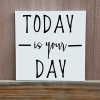 Today Is Your Day Hand Painted Canvas, Custom Color, Ready To Hang, Multiple Sizes Available, Inspirational Quote, Home Decor, Wall Decor