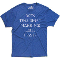 Do I Look Frat T-Shirt Blue