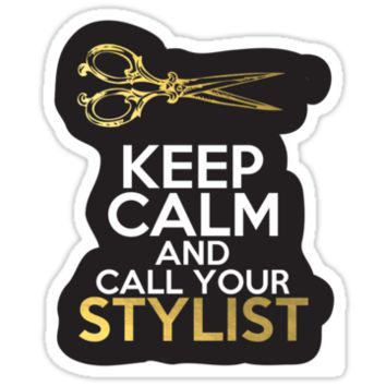 Keep Calm and Call Your Stylist by climbingmntns